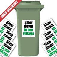 Slow Down In Our Village Speed Reduction Wheelie Bin Stickers